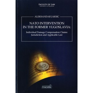 NATO INTERVENTION IN THE FORMER YUGOSlAVIA: Individual Damage Compensation Claims, Jurisdiction and Applicable law